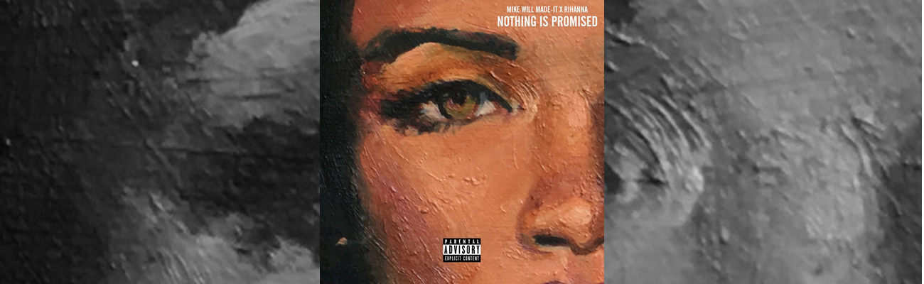 NEW SONG: Nothing is Promised (Mike Will Made It ft Rihanna)